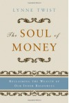 By Lynne Twist - The Soul of Money: Reclaiming the Wealth of Our Inner Resources (New Ed) (10.4.2006) - Lynne Twist