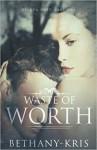 Waste of Worth - Bethany-Kris
