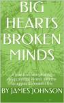 BIG HEARTS BROKEN MINDS - James Johnson