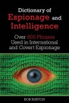 The Dictionary of Espionage and Intelligence: Over 800 Phrases Used in International and Covert Espionage - Bob Burton