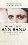 Myths about Ayn Rand: Popular Errors and the Insights They Conceal - David Kelley, William R Thomas, Alexander R. Cohen, Laurie Rice