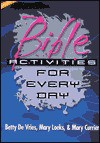 Bible Activities for Ever Day - Betty de Vries, Mary Currier