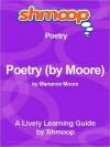 Poetry (by Moore): Shmoop Poetry Guide - Shmoop