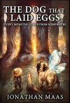 The Dog That Laid Eggs: Every Monster Comes From Somewhere - Jonathan Maas, Patty Smith