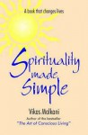 Spirituality Made Simple: A Book That Changes Lives - Vikas Malkani