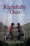 Rightfully Ours - Carolyn Astfalk
