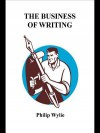The Business of Writing: Writing Non-Fiction for Successful Publication - Philip Wylie