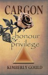 Cargon, Honour & Privilege - Kimberly Gould