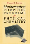 Mathematica Computer Programs for Physical Chemistry - William H. Cropper