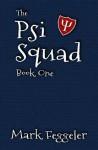 The Psi Squad: Book One (Volume 1) - Mark Feggeler