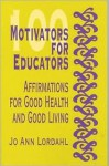 100 Motivators for Educators: Affirmations for Good Health and Good Living - Jo Ann Lordahl