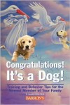 Congratulations! It's a Dog! Training and Behavior Tips for the Newest Member of Your Family - D. Caroline Coile