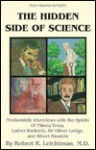 The Hidden Side of Science: Mediumistic Interviews with the Spirits of Nikola Tesla, Luther Burbank, Oliver Lodge, and Albert Einstein - Robert R. Leichtman