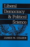 Liberal Democracy and Political Science - James W. Ceaser