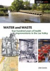 Water and Waste: Four Hundred Years of Health Improvements in the Lea Valley - Jim Lewis