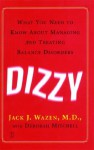 Dizzy: What You Need to Know About Managing and Treating Balance Disorders - M.D. Jack J. Wazen M.D., Deborah Mitchell