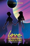 Love Beyond Body, Space, and Time: An LGBT and two-spirit sci-fi anthology - Hope Nicholson, David Robertson, Cherie Dimaline, Gwen Benaway, Richard Van Camp, Nathan Adler, Daniel Heath Justice, Darcie Little Badger, Cleo Keahna, Jeffrey Veregge, Mari Kurisato