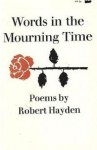 Words in the Mourning Time: Poems - Robert Hayden