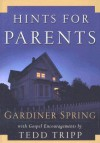Hints for Parents: With Gospel Encouragements by Tedd Tripp - Gardiner Spring, Tedd Tripp