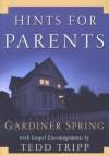 Hints for Parents: With Gospel Encouragements by Tedd Tripp - Gardiner Spring, Tedd Tripp