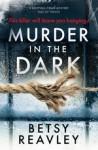 Murder in the Dark - Betsy Reavley