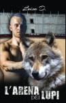 L'arena dei lupi Vol. 1: Volume 1 - Luisa D.