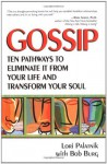 Gossip: Ten Pathways to Eliminate It from Your Life and Transform Your Soul - Lori Palatnik, Bob Burg
