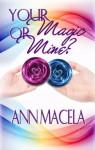 Your Magic Or Mine? (The Magic Series) - Ann Macela