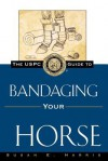 The USPC Guide to Bandaging Your Horse - Susan E. Harris