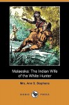 Malaeska: The Indian Wife of the White Hunter (Dodo Press) - Ann S. Stephens
