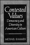 Contested Values: Democracy and Diversity in American Culture - Michael Kammen