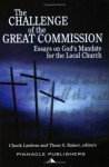 The Challenge of the Great Commission: Essays on God's Mandate for the Local Church - Chuck Lawless, Thom S. Rainer