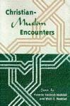 Christian-Muslim Encounters - Yvonne Yazbeck Haddad