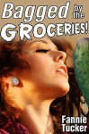 Bagged by the Groceries! - Fannie Tucker