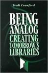 Being Analog: Creating Tomorrow's Libraries - Walt Crawford