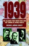 1939: The Alliance That Never Was and the Coming of World War 11 - Michael Jabara Carley