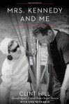 Mrs. Kennedy and Me: An Intimate Memoir - Clint Hill, Lisa McCubbin