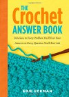 The Crochet Answer Book: Solutions to Every Problem You'll Ever Face; Answers to Every Question You'll Ever Ask - Edie Eckman