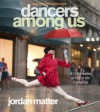 Dancers Among Us: A Celebration of Joy in the Everyday - Jordan Matter