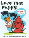 Love That Puppy!: The Story of a Boy Who Wanted to be a Dog - Jeff Jarka