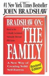 Bradshaw on the Family: A New Way of Creating Solid Self-Esteem - John Bradshaw