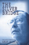 The Silver Bridge: The Classic Mothman Tale - Gray Barker, James Moseley, Andrew Colvin, Allen Greenfield