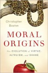Moral Origins: The Evolution of Virtue, Altruism, and Shame - Christopher Boehm