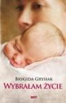 Wybrałam życie - Brygida Grysiak
