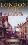 London 1849: A Victorian Murder Story - Michael Alpert