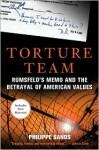Torture Team: Rumsfeld's Memo and the Betrayal of American Values - Philippe Sands