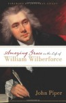 Amazing Grace in the Life of William Wilberforce - John Piper, Jonathan Aitken
