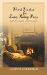 Short Stories for Long Rainy Days: Simple Tales of Life and Love - Katherine Anne Douglas
