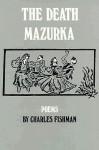 The Death Mazurka: Poems - Charles M. Fishman, Gerald Stern
