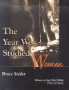 Year We Studied Women - Bruce Snider